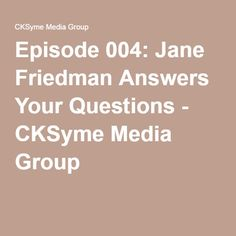 Episode 004: Jane Friedman Answers Your Questions - Why, when, and if indies should make the jump to traditional publishing.