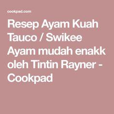 Resep Ayam Kuah Tauco / Swikee Ayam mudah enakk oleh Tintin Rayner - Cookpad