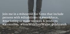 Please #Repin. If you have a #disability or #love someone with a#disability. Please share a help me spread the word to #VoteWithYourWallet. #shoutout to businesses that are including persons with #disabilities in #workforce #marketing and making #services & #products #accessible to all of us. #accessibility #debraruh #sararuh #axschat #inclusion.
