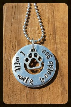 Hand made metal stamped jewelry - I will walk beside you, pets, animals, man's best friend, paw print, charm, necklace - https://www.etsy.com/listing/183714957/custom-made-metal-stamped-jewelry-i-will