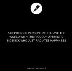 Depressed person is pessimistic and sane while the sidekick is optimistic and in multiple fandoms.