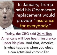 Said it before and I'll say it again....the Ignorant, Hateful Fools who voted for him and that Criminal Republican Congress should be the only Americans subjected to the Trump, Republican 'Death Panel' Healthcare Plan!!! Over 66 Million True Patriots knew better than to vote for Don The Con and that Criminal, Crooked Republican Congress!! Look at what they are doing to Our Country!!