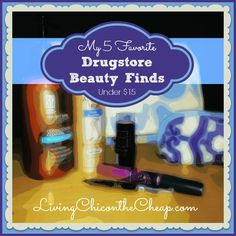 Beauty Reviews: My 5 Favorite Drugstore Beauty Finds (Under $15)