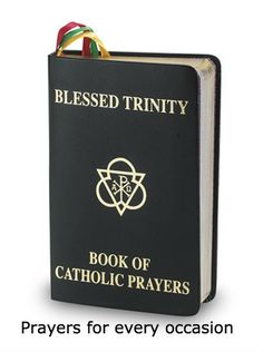 Blessed Trinity Book of Catholic Prayers Black Deluxe Cover 408 Pages (Prayers for Almost Every Occasion, Colored Ribbon Bookmarks) Catholic Bible Verses, Catholic Prayer Book, Trinity Catholic, Catholic Doctrine, Catholic Books, Catholic Gifts, Catholic Prayers, Catholic Missal, Liturgical Seasons