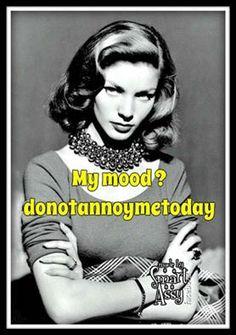 My mood? Donotannoymetoday.