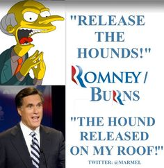 Romney/Burns2012!  For the rich, by the rich.