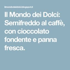 Il Mondo dei Dolci: Semifreddo al caffè, con cioccolato fondente e panna fresca.