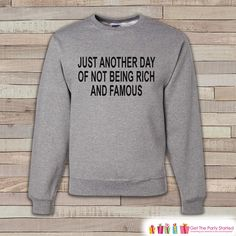 Funny Sweatshirt - Not Being Rich and Famous Sweatshirt - Adult Crewneck Sweatshirt - Grey Sweatshirt - Friend Gift Idea - Grey Crewneck