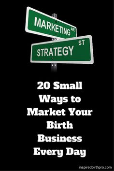 20 Small Ways to Market Your Birth Business Every Day - Inspired Birth Professionals