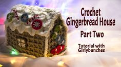 Crochet Gingerbread House Project Tutorial - Part 2 of 2 | Girlybunches