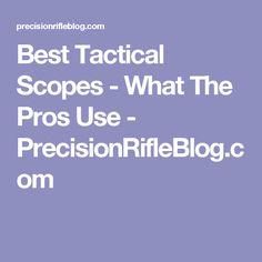 Best Tactical Scopes - What The Pros Use - PrecisionRifleBlog.com