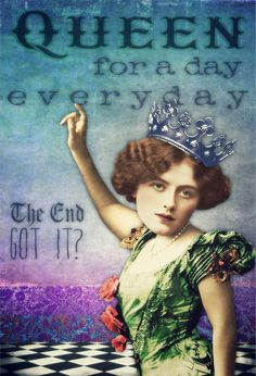 Queen for a Day, Everyday by Tumble Fish Studio, via Flickr
