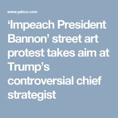 'Impeach President Bannon' street art protest takes aim at Trump's controversial chief strategist