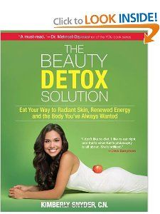 The Beauty Detox Solution: Eat Your Way to Radiant Skin, Renewed Energy and the Body You've Always Wanted: Kimberly Snyder: 9780373892327: Amazon.com: Books