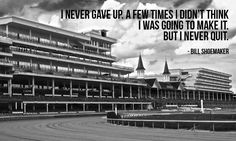 """""""I never gave up. A few times I didn't think I was going to make it. But I never quit."""" -"""