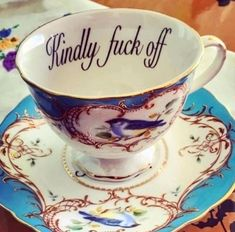 """Social norms might restrict you from revealing to people how you feel about them, but that doesn't mean you can't get around it. Miss Havisham has created a delicate series of not-so-subtly insulting cups """"for the lady who speaks her mind"""". My Cup Of Tea, Tea Cup Saucer, Geeks, Afternoon Tea, Kitsch, Decoration, Cookies Et Biscuits, Tea Time, Tea Party"""