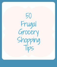 50 Frugal Grocery Shopping Tips #frugal #shopping #savemoney #money