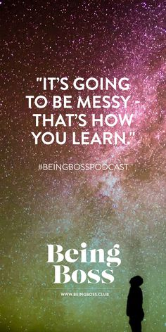 """""""It's going to be messy—that's how you learn."""" -Emily Thompson 