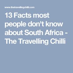 13 Interesting facts about South Africa - The Travelling Chilli South Africa Facts, Interesting Facts, I Fall In Love, Fun Facts, Travelling, Things To Do, Cape Town, Places, People