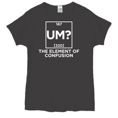 UM? - THE ELEMENT OF CONFUSION T-SHIRT