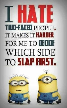 I'm just going to slap both sides so I get more pleasure out of hitting you!