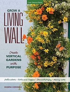 Grow a Living Wall: Create Vertical Gardens with Purpose: Pollinators -  Herbs and Veggies - Aromatherapy - Many More by Shawna Coronado http://www.amazon.com/dp/1591866243/ref=cm_sw_r_pi_dp_G086tb0JM9HV4