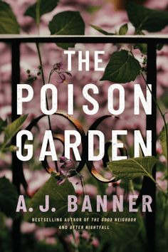 Buy The Poison Garden by A J Banner at Mighty Ape NZ. A woman's idyllic life becomes a deceptive hall of mirrors in a thriller of exquisitely constructed psychological suspense by A. Thriller Books, Mystery Thriller, Good Books, Books To Read, Free Books, Poison Garden, Banner, What To Read, Free Reading