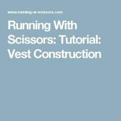 Running With Scissors: Tutorial: Vest Construction