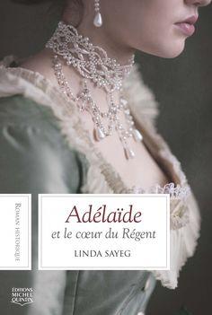 Adélaïde et le coeur du régent : roman historique / Linda Sayeg. Éditions Michel Quintin (EPUB) (Adulte -- Roman)