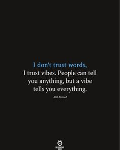 I Don't Trust Words, I Trust Vibes. People Can Tell You Anything, But A Vibe Tells You Everything I don't trust words, I trust vibes. People can tell you anything, but a vibe tells you everything. Badass Quotes, Good Life Quotes, Mood Quotes, Wisdom Quotes, Positive Quotes, Motivational Quotes, Inspirational Quotes, Quotes Quotes, Gut Feeling Quotes