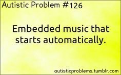 Autistic Problem #126: Embedded music that starts automatically. [submitted by http://malraiplayswow.tumblr.com/ ]