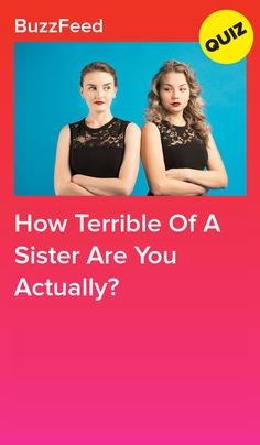Terrible Of A Sister Are You Actually? How Terrible Of A Sister Are You Actually?Sister, Sister Sister, Sister may refer to: Buzzfeed Personality Quiz, Personality Quizzes, True Colors Personality, Quizzes Funny, Quizzes Food, Random Quizzes, Girl Quizzes, Disney Quiz, Disney Facts