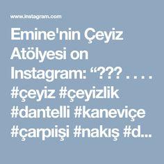 """Emine'nin Çeyiz Atölyesi on Instagram: """"🌸🌸🌸 . . . . #çeyiz #çeyizlik #dantelli #kaneviçe #çarpıişi #nakış #dikiş #piketakimi #tasarım #desing #sewingmachine #tasarım #handmade…"""""""