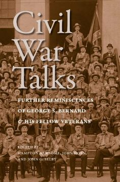 Civil War Talks: Further Reminiscences of George S. Bernard and His Fellow Veterans (A Nation Divided: Studies in the Civil War Era) by George S. Bernard. $24.51. Publisher: University of Virginia Press (April 18, 2012). 512 pages