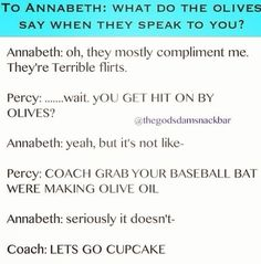 """""""WE'RE MAKING OLIVE OIL."""" """"LET'S GO CUPCAKE."""" Seriously, the Percy Jackson fandom is the weirdest ever."""