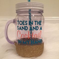 Toes in the Sand and a Cocktail in My Hand Mason Jar/ Plastic Tumbler/ Beach and Vacation Tumbler/ Glitter Dipped Mason Jar/ Glitter Tumbler
