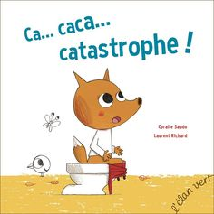 Ca…caca…catastrophe ! Texte de Coralie Saudo, illustré par Laurent Richard L'élan vert dans la collection RouDouDou