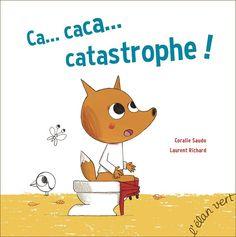 Ca...caca...catastrophe, Coralie Saudo et Laurent Richard (L'élan vert)