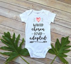 Adoption Baby shirt, Wanted Chosen Loved Adopted, Special Adoption Gift, Adoption Announcement, Adoption Party, We are Adopting, Worth Wait by BellaLexiBoutique on Etsy https://www.etsy.com/listing/526015763/adoption-baby-shirt-wanted-chosen-loved