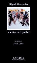 Viento del pueblo : poesía en la guerra / Miguel Hernández ; edición de Juan Cano Ballesta   Cátedra, D.L., 1989 en http://absysnetweb.bbtk.ull.es/cgi-bin/abnetopac01?TITN=71166