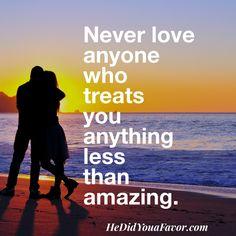 Never #love anyone who treats you anything less than amazing. #doitforyou #hedidyouafavor #shedidyouafavor #xo #DebraRogers