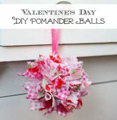 DIY Valentine's Day Pomander Balls Tutorial   Materials: 60-2 inch x 2 inch fabric squares cut, using pinking shears, from coordinating fabric 1-2 inch Styrofoam ball Hot glue gun with additional glue sticks Pencil
