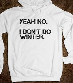 I Don't Do Winter - The Best Shirts - Skreened T-shirts, Organic Shirts, Hoodies, Kids Tees, Baby One-Pieces and Tote Bags