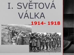 I. SVĚTOVÁ VÁLKA 1914- 1918.  do počátku 20.století – nejstrašnější válečný konflikt  Předpoklady: bude krátká, rychlá (naopak)  1.sv. v. – končí NOVOVĚK, Children, Ideas, Historia, School, Young Children, Boys, Child, Kids, Children's Comics