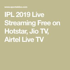 IPL 2019 Live Streaming Free on Hotstar, Jio TV, Airtel Live TV Ipl Live, Chennai Super Kings, Live Matches, Mumbai Indians, Tv App, Live Tv, Live Action, Free