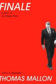 """Reagan is Smoke"": Thomas Mallon on ""Finale"" — The Barnes & Noble Review"