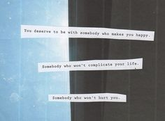 You deserve to be with somebody who makes you happy.