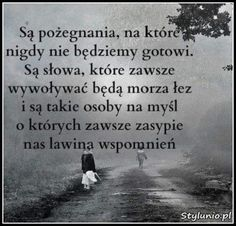 Są pożegnania, na które nigdy... Daily Quotes, Life Quotes, Saving Quotes, Good Sentences, Sad Pictures, Sad Life, Beautiful Mind, Life Advice, Good Thoughts
