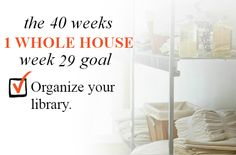 40 Weeks - 1 Whole House: Week 29 Goal - Organize Your Library | Organize 365