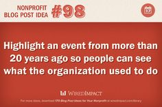Nonprofit Blog Post No. 98: Highlight an event from more than 20 years ago so people can see what the organization used to do.